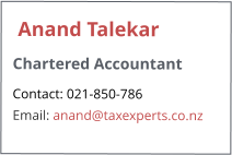 Anand Talekar Chartered Accountant Contact: 021-850-786 Email: anand@taxexperts.co.nz
